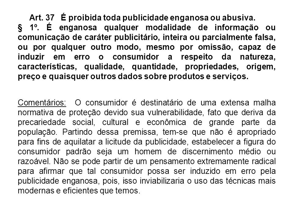 Art. 37. É proibida toda publicidade enganosa ou abusiva. § 1º