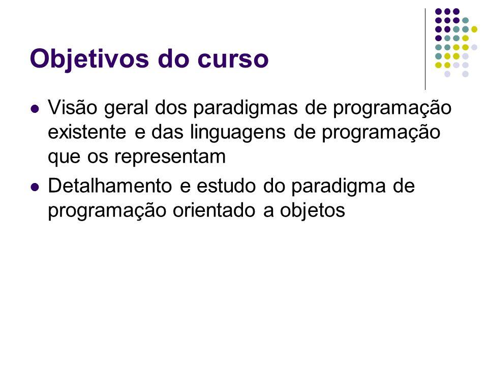 Objetivos do curso Visão geral dos paradigmas de programação existente e das linguagens de programação que os representam.