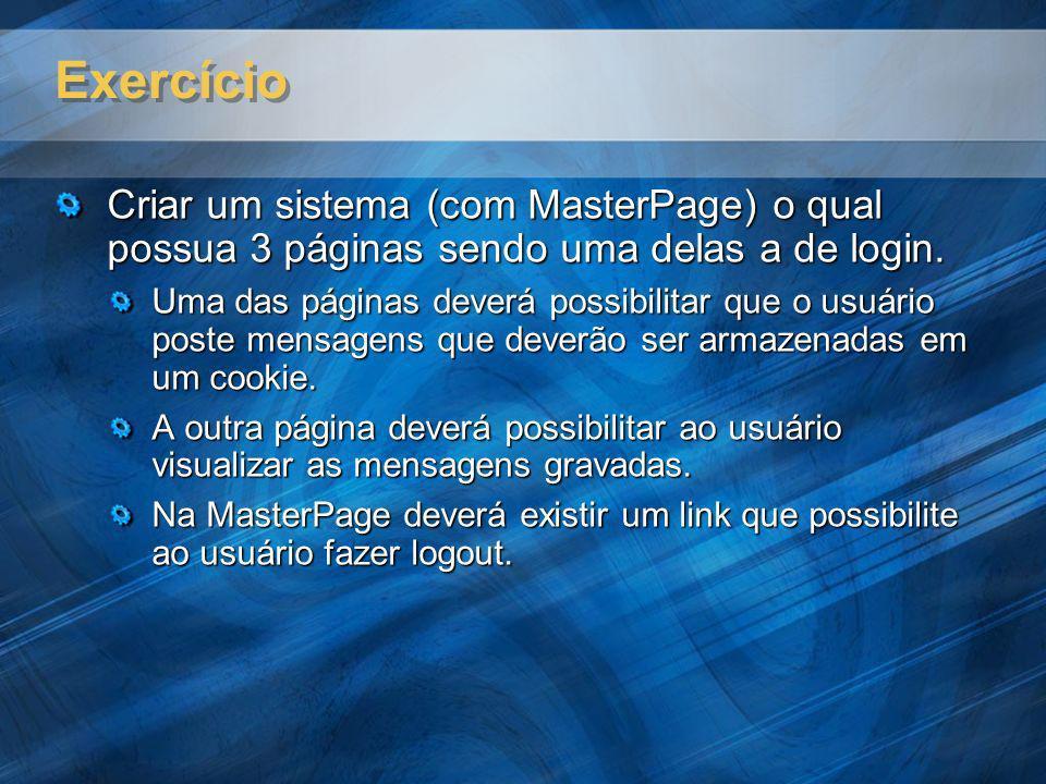 Exercício Criar um sistema (com MasterPage) o qual possua 3 páginas sendo uma delas a de login.