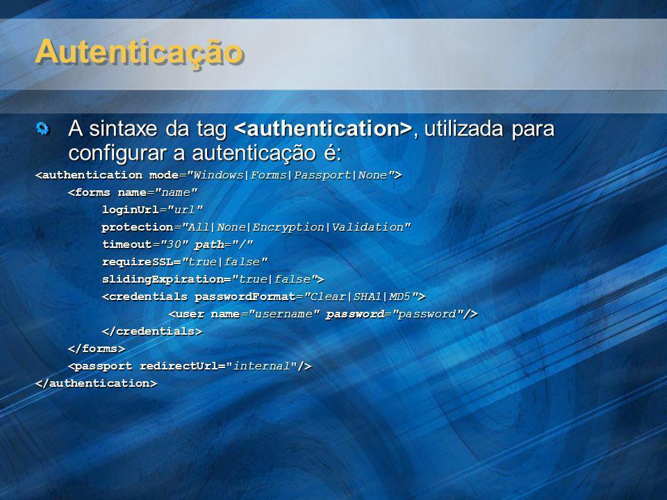 Autenticação A sintaxe da tag <authentication>, utilizada para configurar a autenticação é: <authentication mode= Windows|Forms|Passport|None >