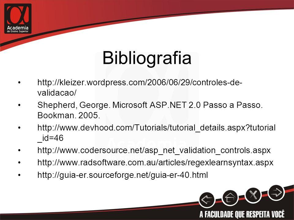 Bibliografia http://kleizer.wordpress.com/2006/06/29/controles-de-validacao/ Shepherd, George. Microsoft ASP.NET 2.0 Passo a Passo. Bookman. 2005.