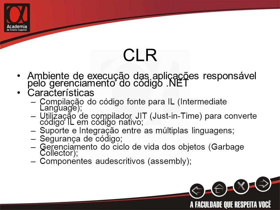 CLR Ambiente de execução das aplicações responsável pelo gerenciamento do código .NET. Características.