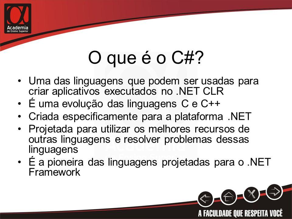 O que é o C# Uma das linguagens que podem ser usadas para criar aplicativos executados no .NET CLR.