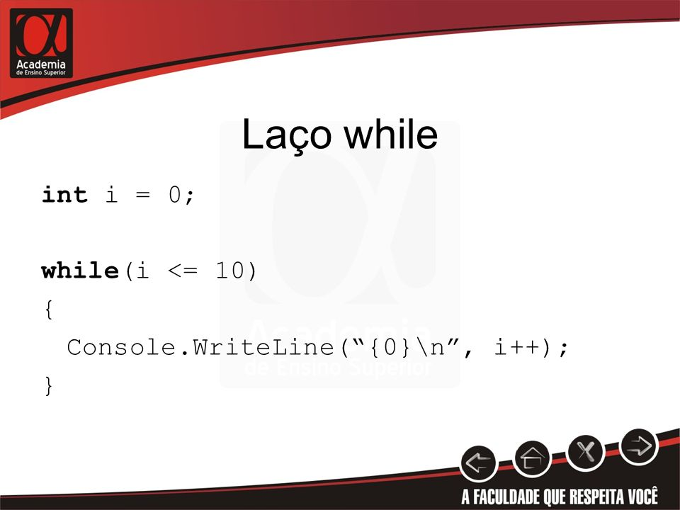 Laço while int i = 0; while(i <= 10) { Console.WriteLine( {0}\n , i++); }