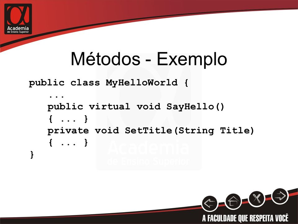 Métodos - Exemplo public class MyHelloWorld { ... public virtual void SayHello() { ...