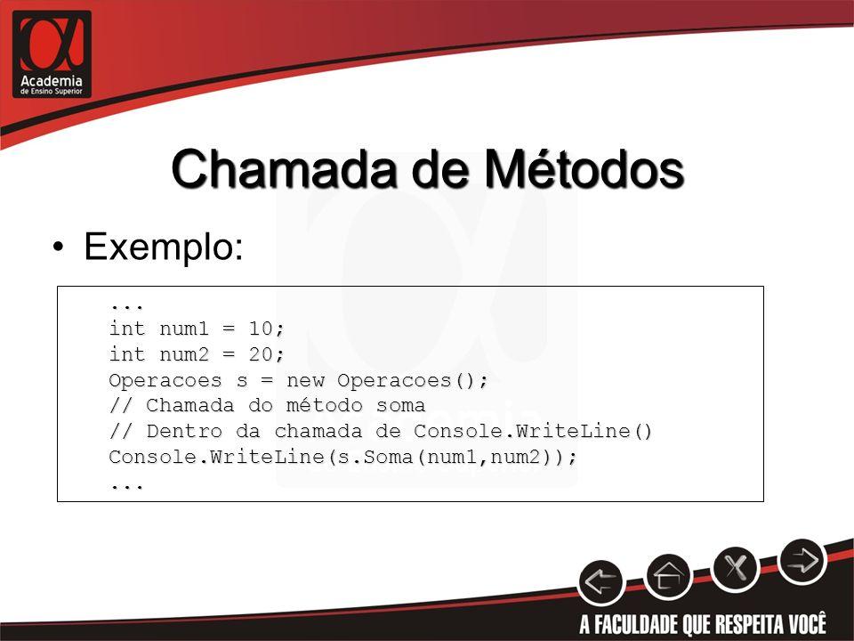Chamada de Métodos Exemplo: ... int num1 = 10; int num2 = 20;