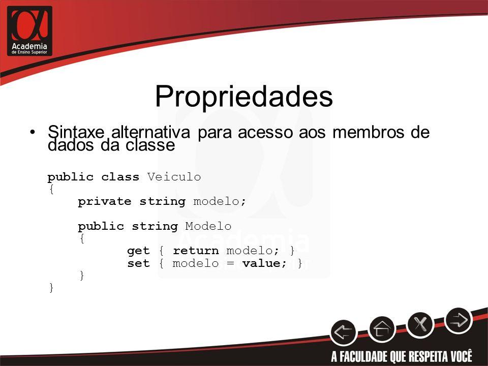 Propriedades Sintaxe alternativa para acesso aos membros de dados da classe. public class Veiculo.