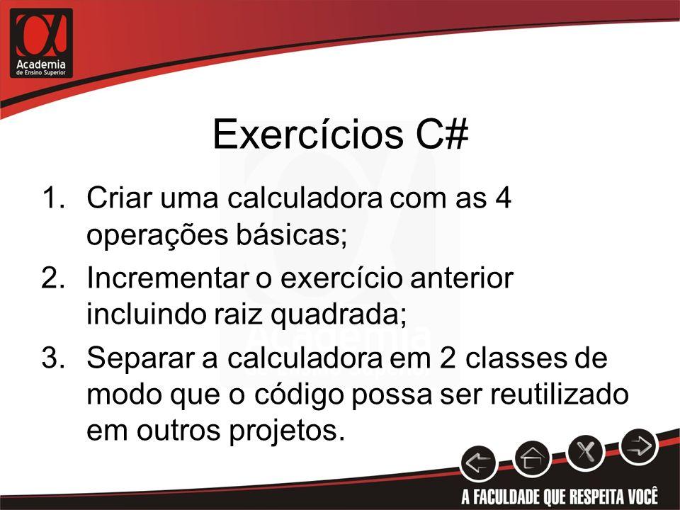 Exercícios C# Criar uma calculadora com as 4 operações básicas;