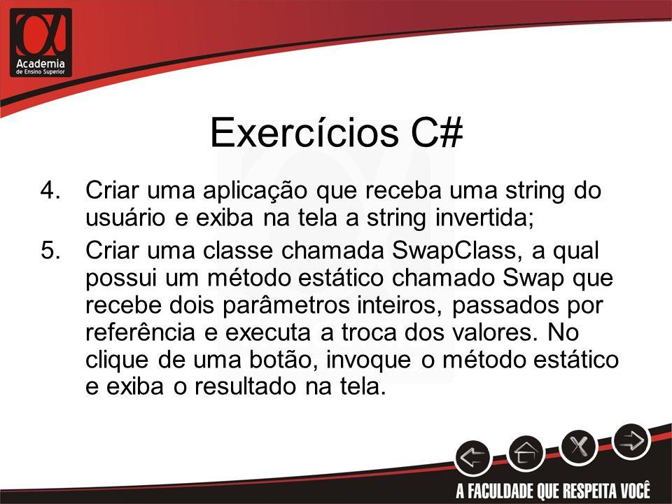 Exercícios C#Criar uma aplicação que receba uma string do usuário e exiba na tela a string invertida;
