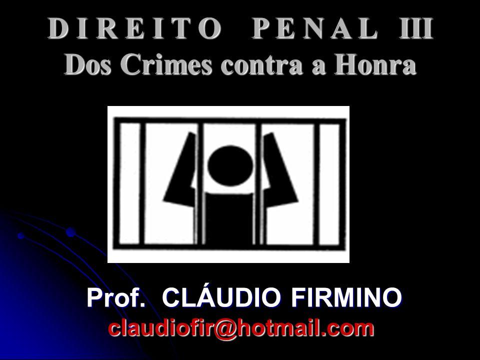 D I R E I T O P E N A L III Dos Crimes contra a Honra
