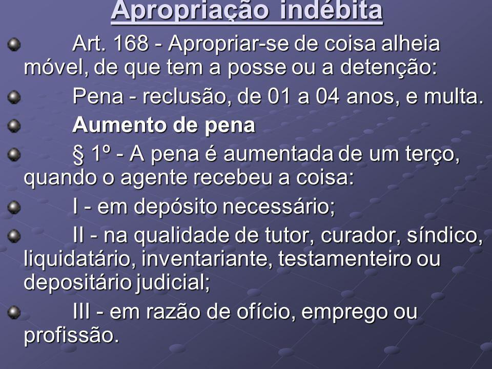 Apropriação indébita Art. 168 - Apropriar-se de coisa alheia móvel, de que tem a posse ou a detenção: