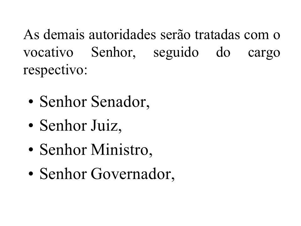 Senhor Senador, Senhor Juiz, Senhor Ministro, Senhor Governador,