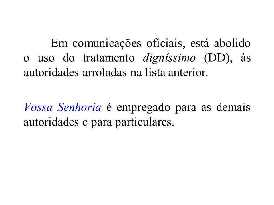 Em comunicações oficiais, está abolido o uso do tratamento digníssimo (DD), às autoridades arroladas na lista anterior.