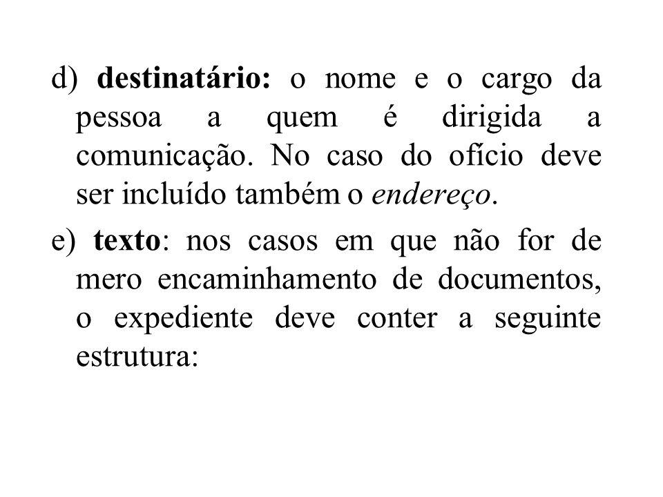 d) destinatário: o nome e o cargo da pessoa a quem é dirigida a comunicação. No caso do ofício deve ser incluído também o endereço.
