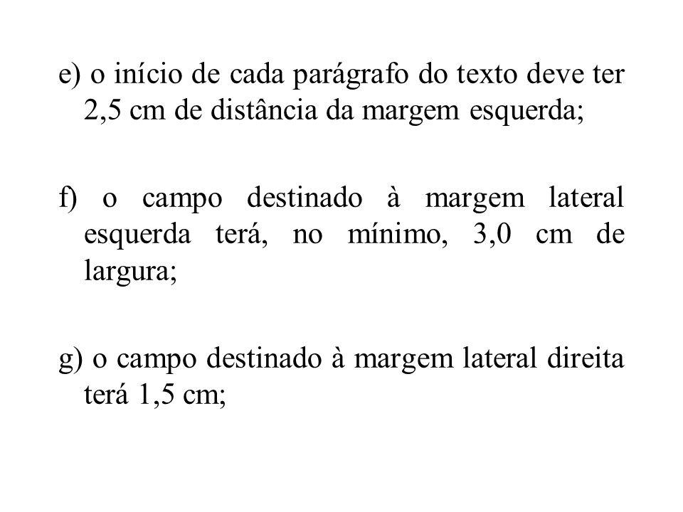 e) o início de cada parágrafo do texto deve ter 2,5 cm de distância da margem esquerda;