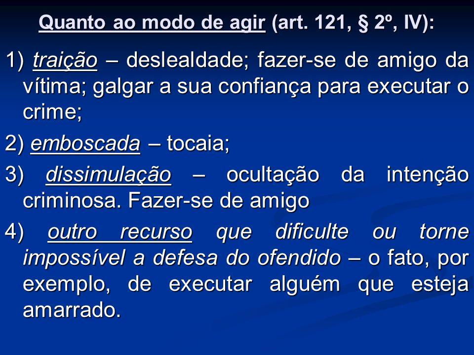 Quanto ao modo de agir (art. 121, § 2º, IV):
