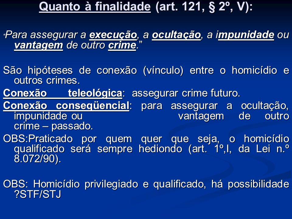 Quanto à finalidade (art. 121, § 2º, V):