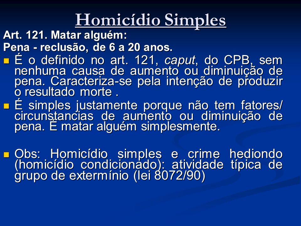 Homicídio SimplesArt. 121. Matar alguém: Pena - reclusão, de 6 a 20 anos.