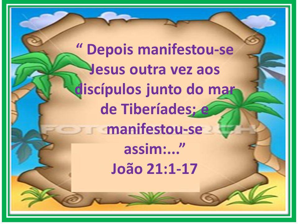 Depois manifestou-se Jesus outra vez aos discípulos junto do mar de Tiberíades; e manifestou-se assim:...