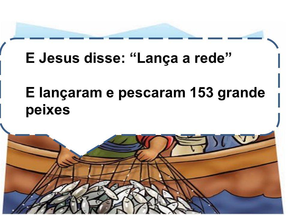 E Jesus disse: Lança a rede
