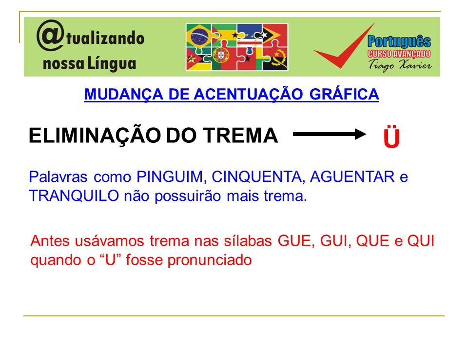 Ü ELIMINAÇÃO DO TREMA MUDANÇA DE ACENTUAÇÃO GRÁFICA