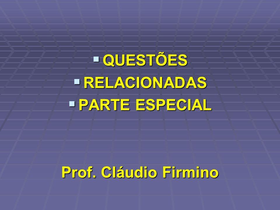 QUESTÕES RELACIONADAS PARTE ESPECIAL Prof. Cláudio Firmino