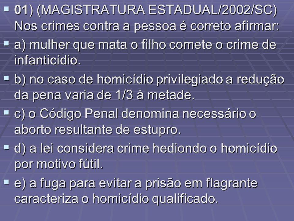 01) (MAGISTRATURA ESTADUAL/2002/SC) Nos crimes contra a pessoa é correto afirmar: