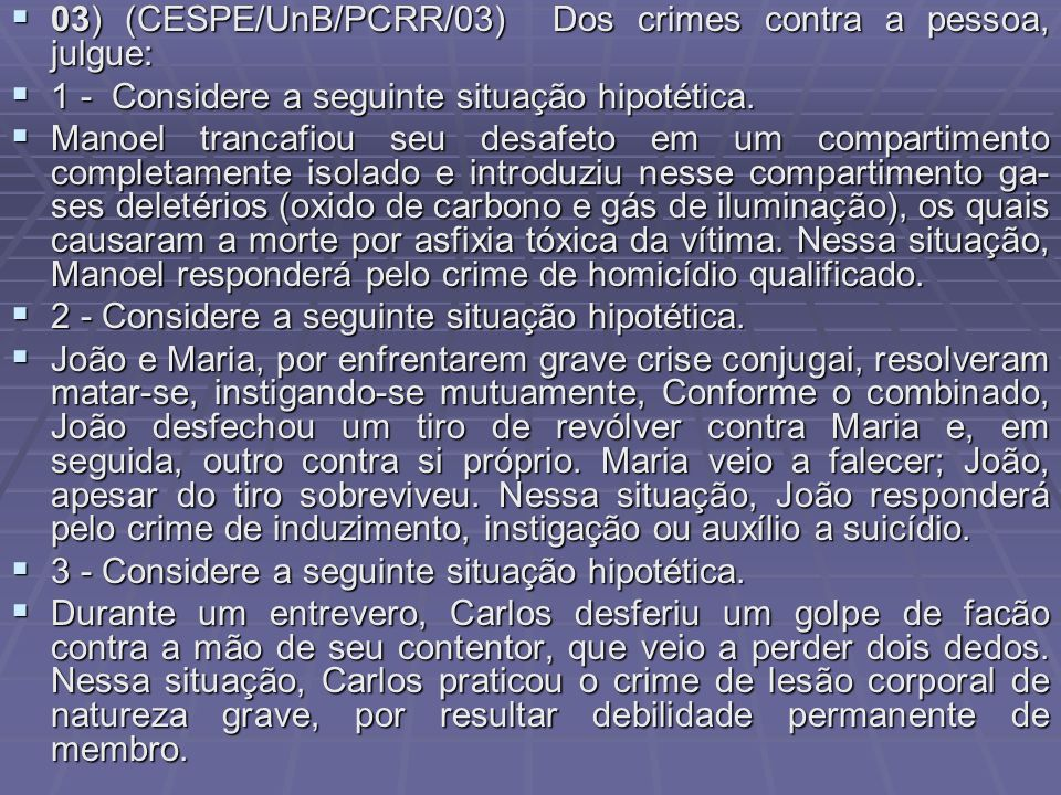 03) (CESPE/UnB/PCRR/03) Dos crimes contra a pessoa, julgue: