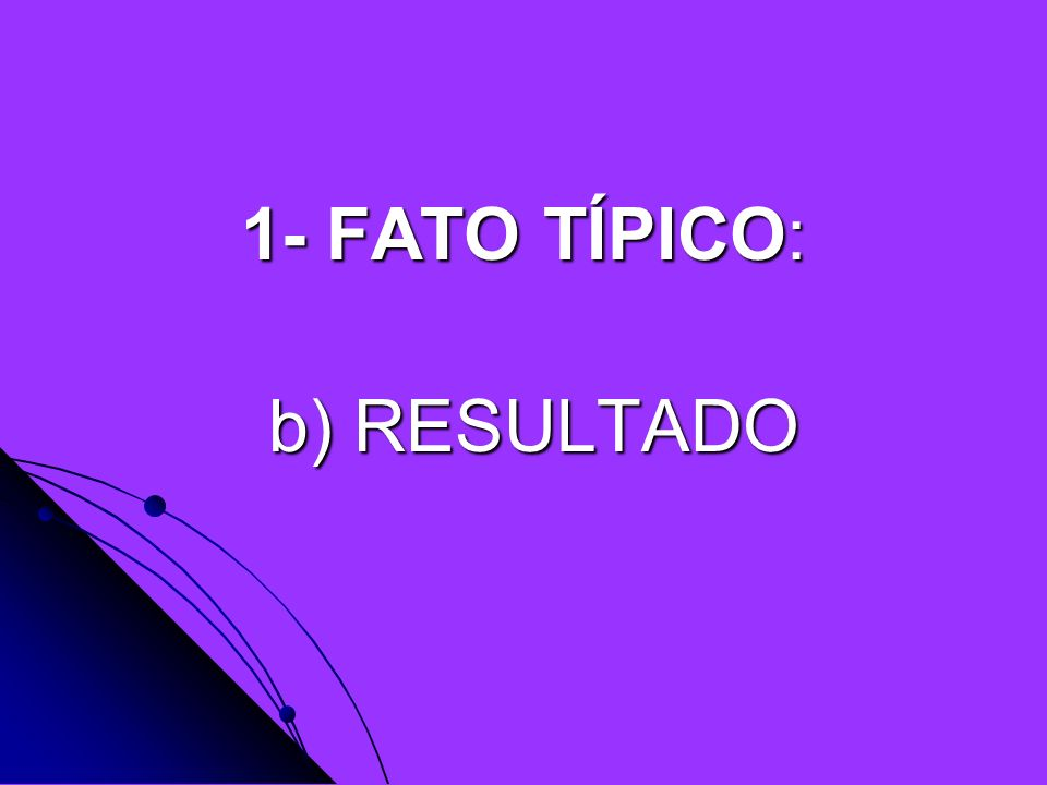 1- FATO TÍPICO: b) RESULTADO