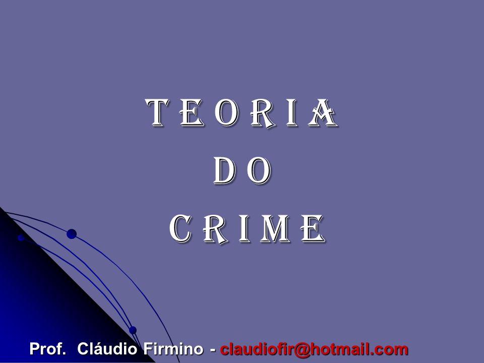 T E O R I A D O C R I M E Prof. Cláudio Firmino - claudiofir@hotmail.com