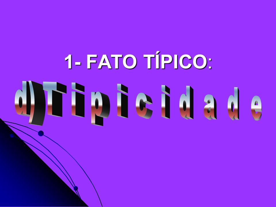 1- FATO TÍPICO: d) T i p i c i d a d e