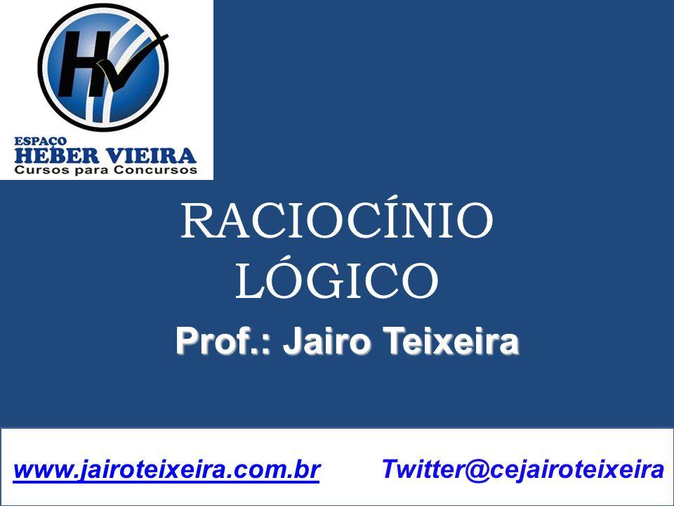RACIOCÍNIO LÓGICO Prof.: Jairo Teixeira
