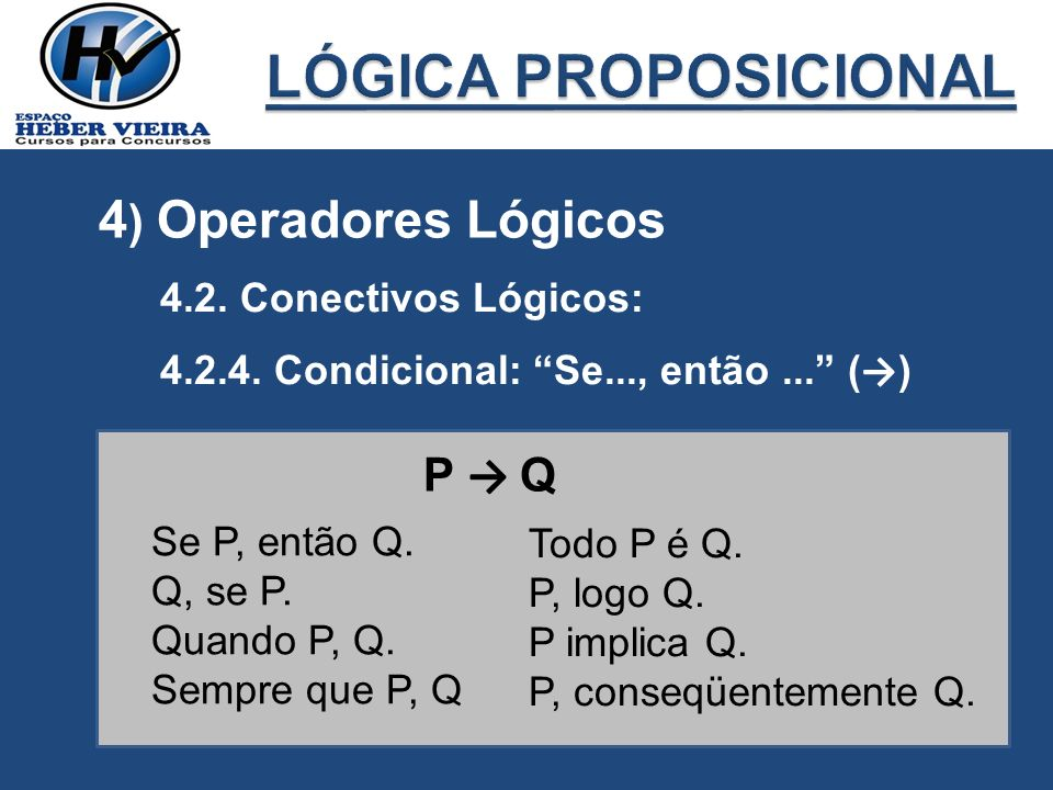 LÓGICA PROPOSICIONAL 4) Operadores Lógicos P → Q