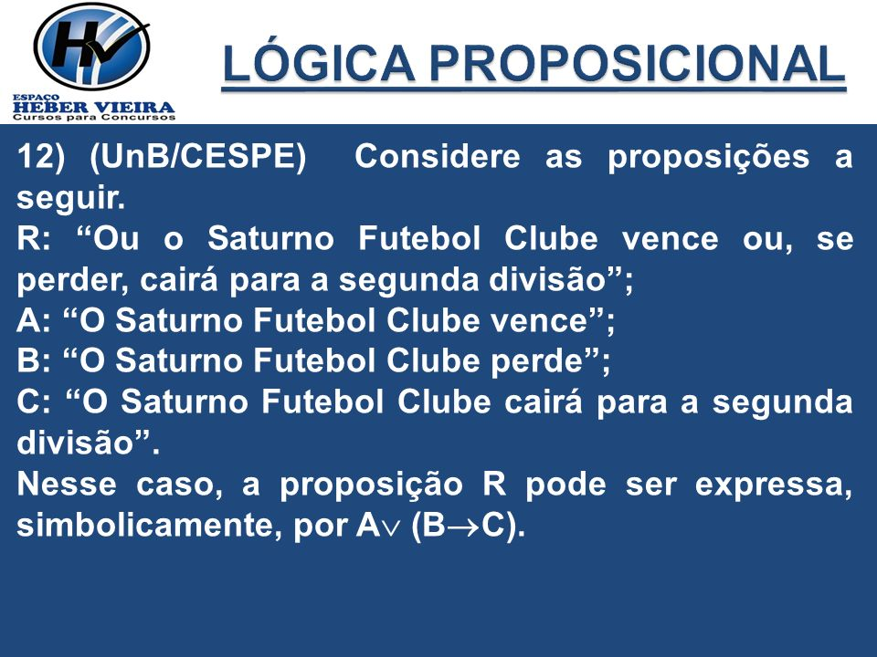 LÓGICA PROPOSICIONAL 12) (UnB/CESPE) Considere as proposições a seguir.