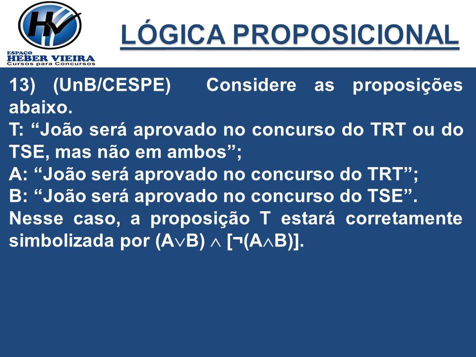 LÓGICA PROPOSICIONAL 13) (UnB/CESPE) Considere as proposições abaixo.