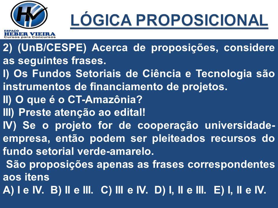 LÓGICA PROPOSICIONAL 2) (UnB/CESPE) Acerca de proposições, considere as seguintes frases.