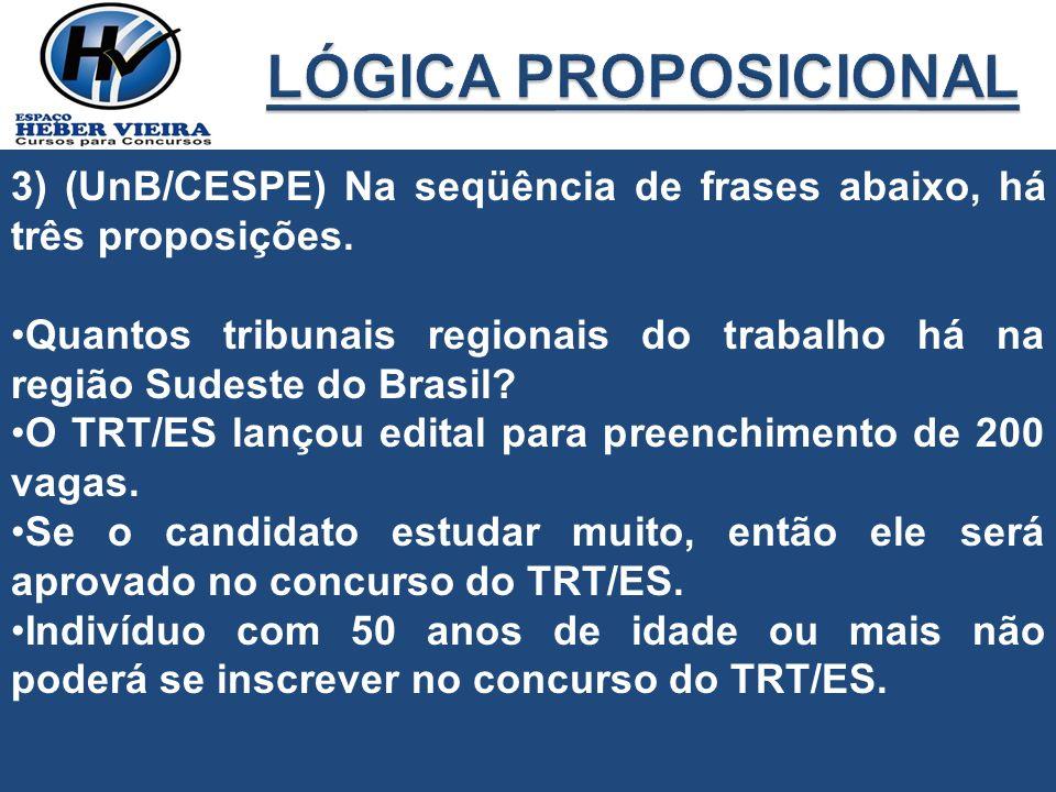 LÓGICA PROPOSICIONAL 3) (UnB/CESPE) Na seqüência de frases abaixo, há três proposições.