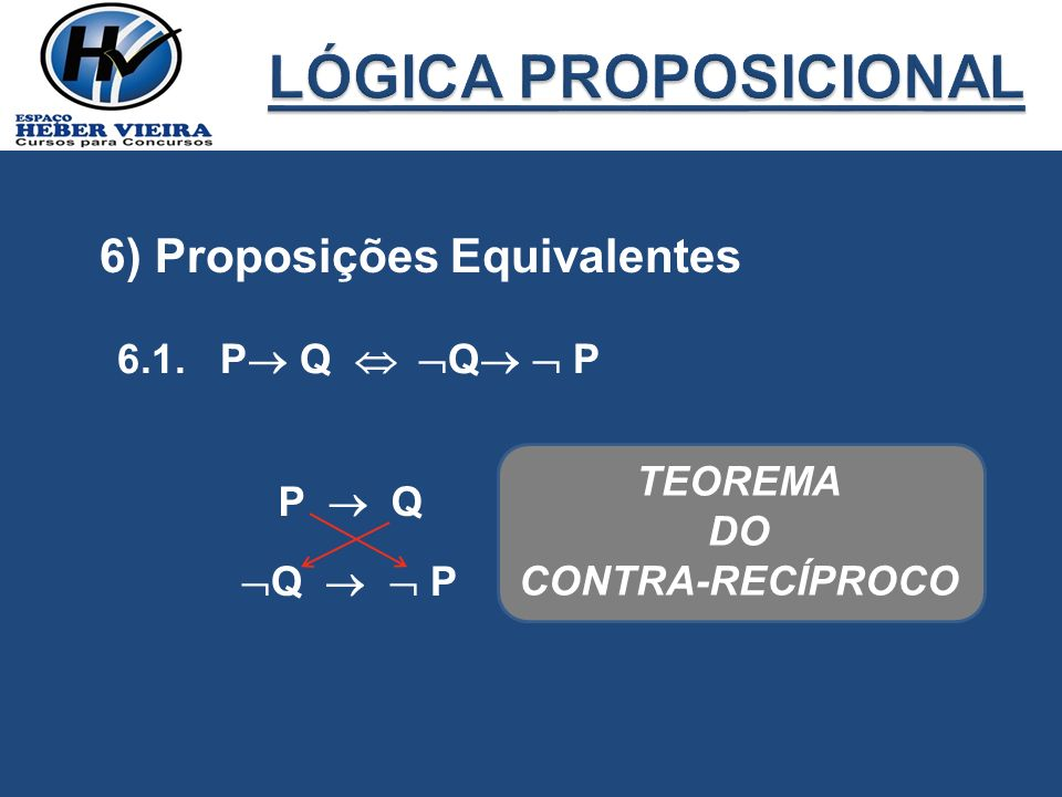LÓGICA PROPOSICIONAL 6) Proposições Equivalentes 6.1. P Q  Q  P