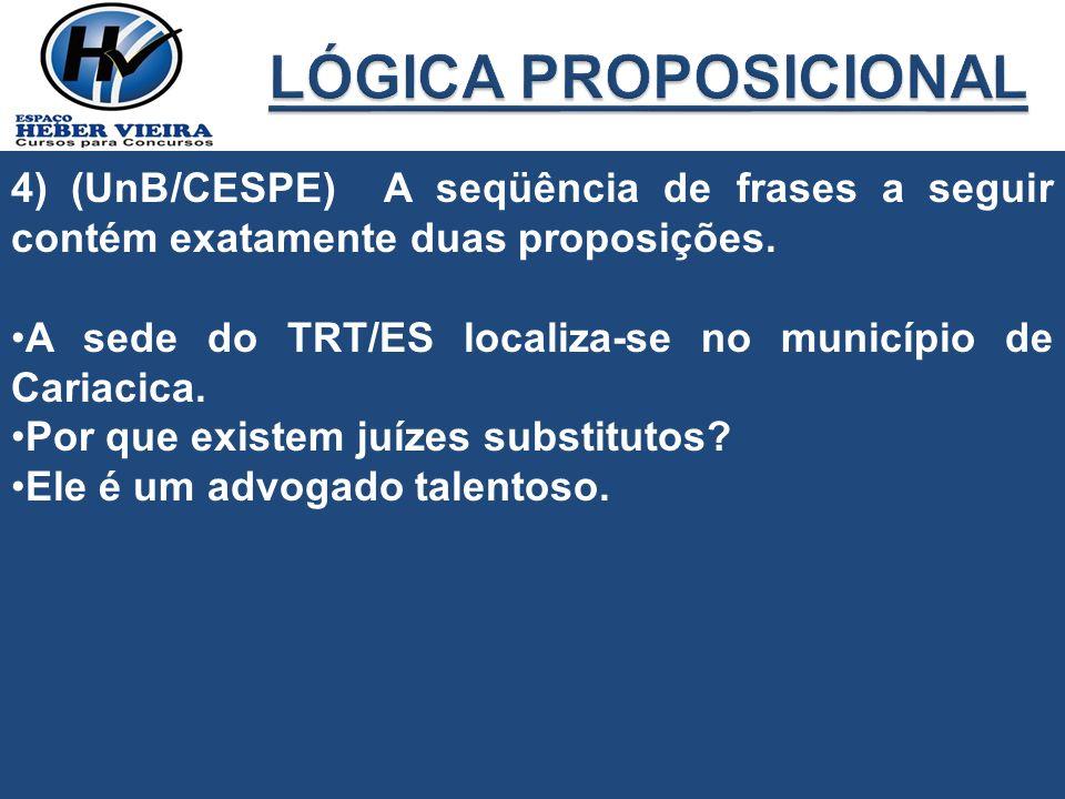 LÓGICA PROPOSICIONAL 4) (UnB/CESPE) A seqüência de frases a seguir contém exatamente duas proposições.
