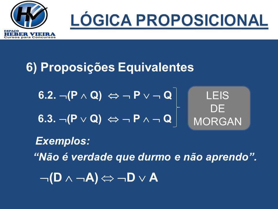 LÓGICA PROPOSICIONAL 6) Proposições Equivalentes (D  A)  D  A