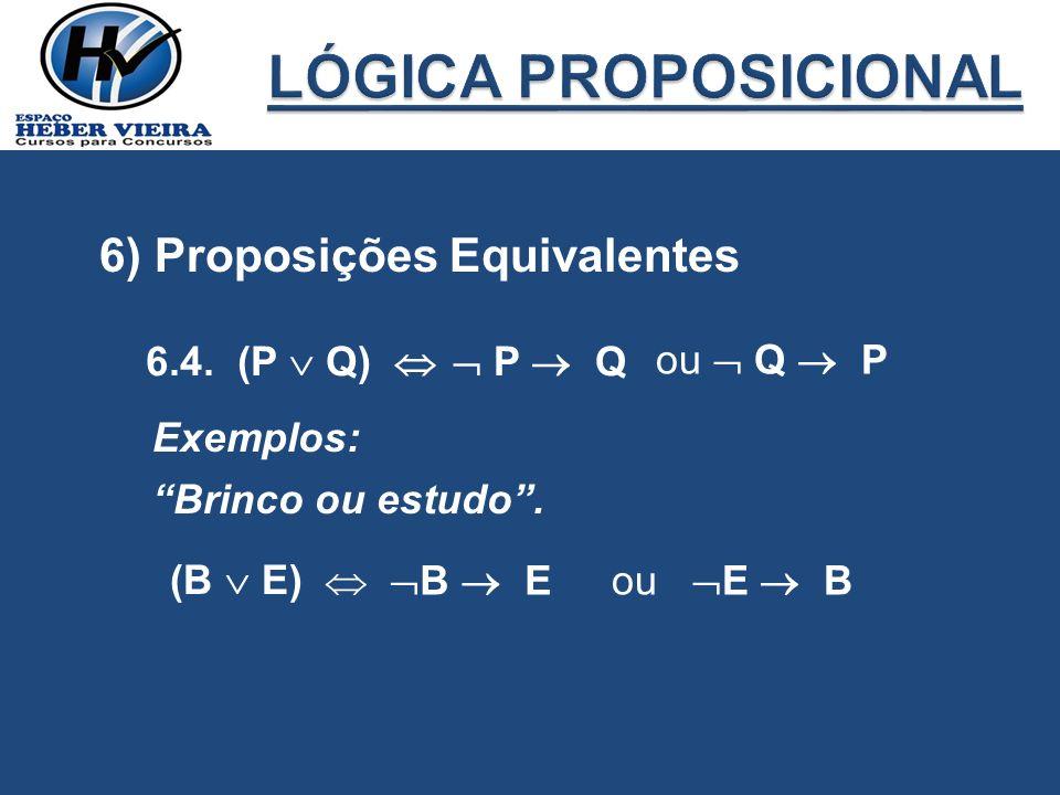 LÓGICA PROPOSICIONAL 6) Proposições Equivalentes 6.4. (P  Q) 