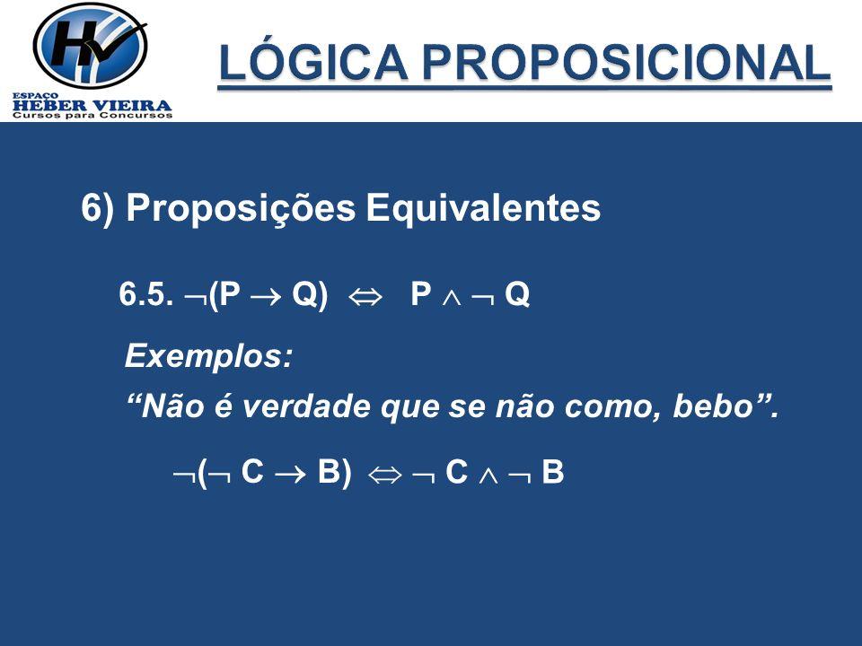 LÓGICA PROPOSICIONAL 6) Proposições Equivalentes 6.5. (P  Q) 