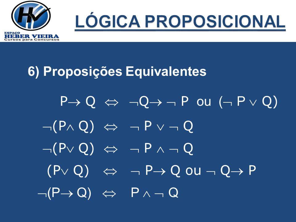 LÓGICA PROPOSICIONAL 6) Proposições Equivalentes P Q  Q  P