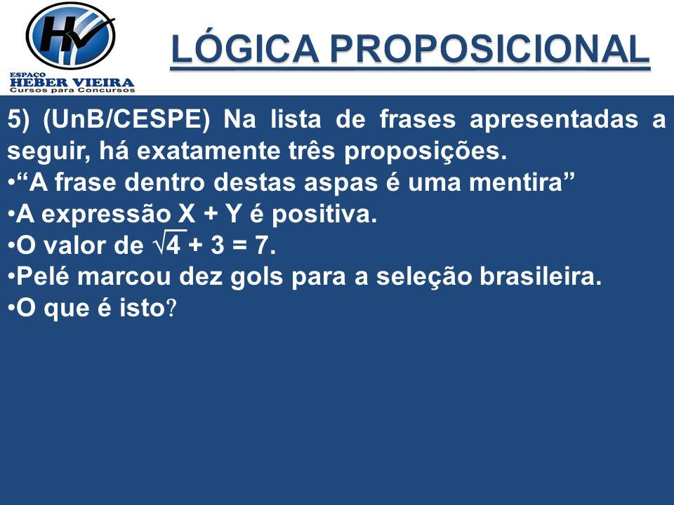 LÓGICA PROPOSICIONAL 5) (UnB/CESPE) Na lista de frases apresentadas a seguir, há exatamente três proposições.
