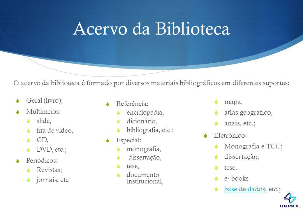 Acervo da Biblioteca O acervo da biblioteca é formado por diversos materiais bibliográficos em diferentes suportes: