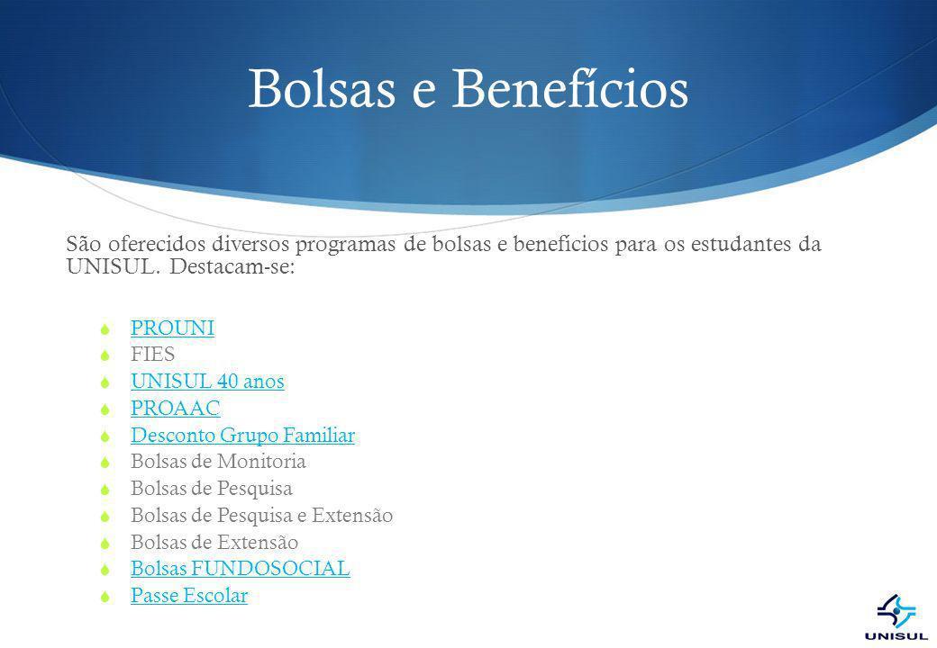 Bolsas e Benefícios São oferecidos diversos programas de bolsas e benefícios para os estudantes da UNISUL. Destacam-se: