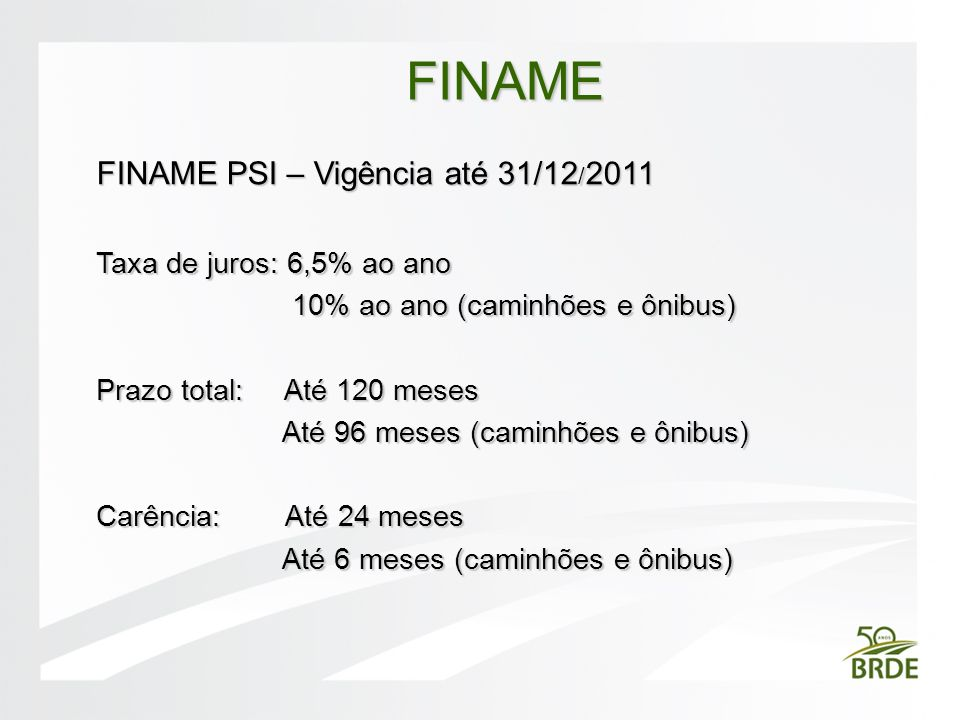 FINAME FINAME PSI – Vigência até 31/12/2011 Taxa de juros: 6,5% ao ano