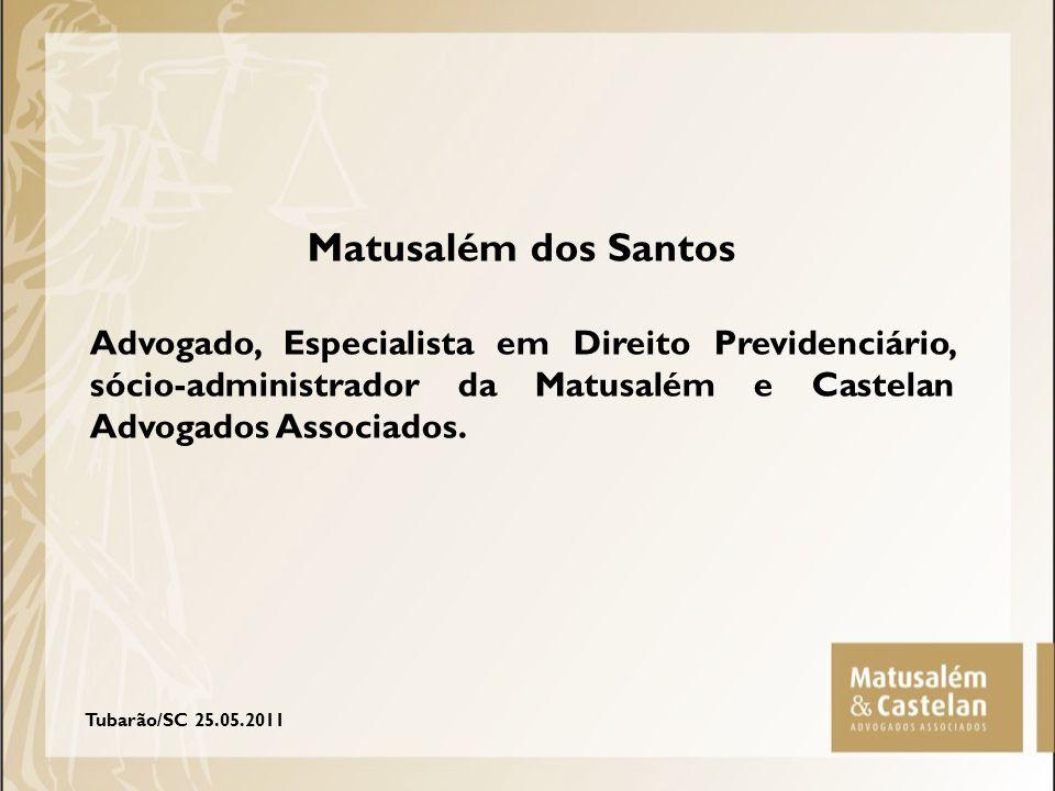 Matusalém dos Santos Advogado, Especialista em Direito Previdenciário, sócio-administrador da Matusalém e Castelan Advogados Associados.
