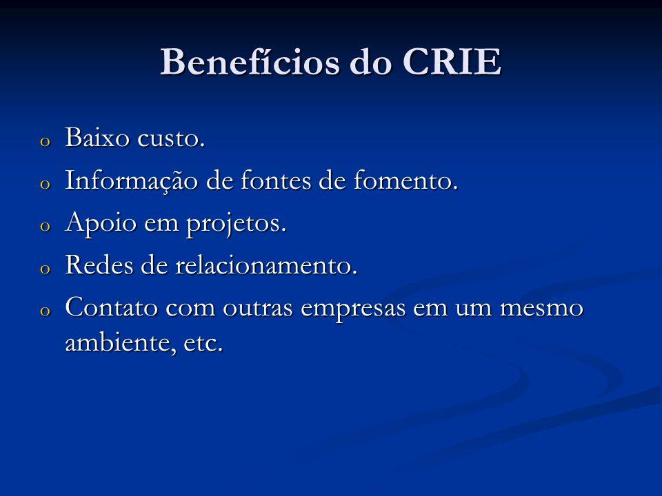 Benefícios do CRIE Baixo custo. Informação de fontes de fomento.