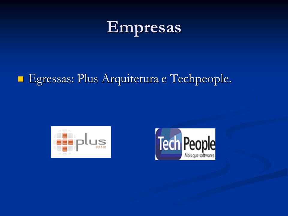 Empresas Egressas: Plus Arquitetura e Techpeople.